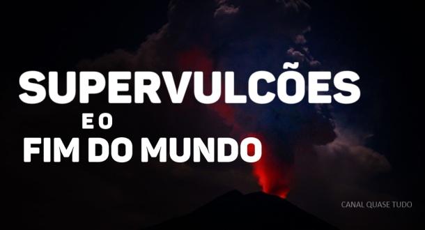 VULCAO E FIM DO MUNDO CANAL QUASE TUDO