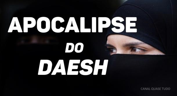 APOCALIPSE DO DAESH CANAL QUASE TUDO