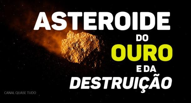 asteroide do ouro, canal quase tudo