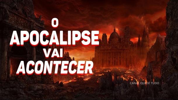 APOCALIPSE, FIM DO MUNDO, canal quase tudo