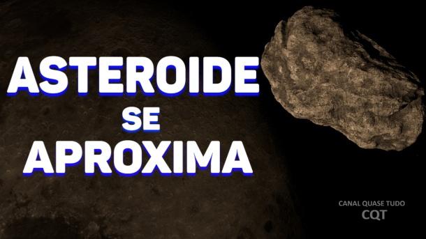 ASTEROIDE SE APROXIMA DA TERRA, ASTEROIDE PERIGOSO, CANAL QUASE TUDO