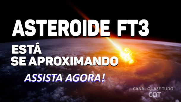 ASTEROIDE FT3, APOCALIPSE, JUÍZO FINAL, CANAL QUASE TUD