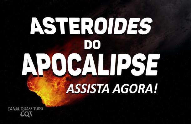 ASTEROIDES DO APOCALIPSE, CANAL QUASE TUDO, BIBLIA, VINDA DE CRISTO