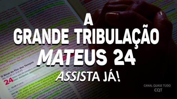 MATEUS 24, VINDA DE CRISTO, BIBLIA, APOCALIPSE, CANAL QUASE TUDO