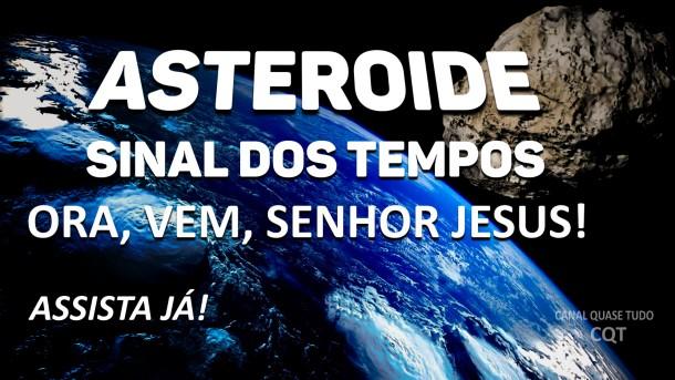 ASTEROIDE, SINAL DOS TEMPOS, CANAL QUASE TUDO, APOCALIPSE, BIBLIA, VINDA DE CRISTO