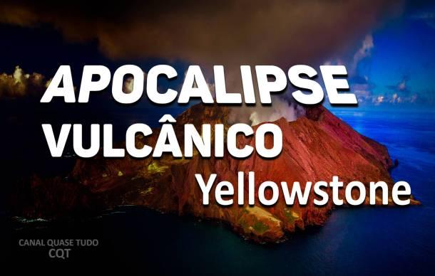 SUPERVULCAO DE YELLOWSTONE, APOCALIPSE, FIM DOS TEMPOS, CANAL QUASE TUDO, VOLTA DE CRISTO