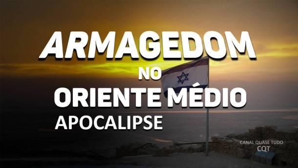 ARMAGEDOM, FIM DOS TEMPOS, VINDA E CRISTO, APOCALIPSE, CANAL QUASE TUDO
