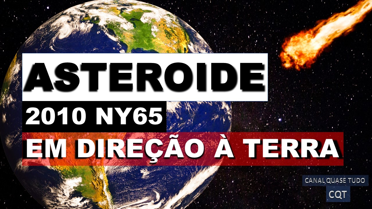 ASTEROIDE 2010 NY65 EM DIREÇÃO A TERRA, ASTEROIDE, APOCALIPSE, FIM DOS TEMPOS, BIBLIA, CANAL QUASE TUDO
