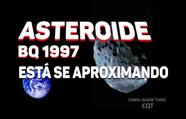 ASTEROIDE BQ 1997 SE APROXIMA, ASTEROIDE, APOCALIPSE, FIM DOS TEMPOS, BIBLIA, CANAL QUASE TUDO