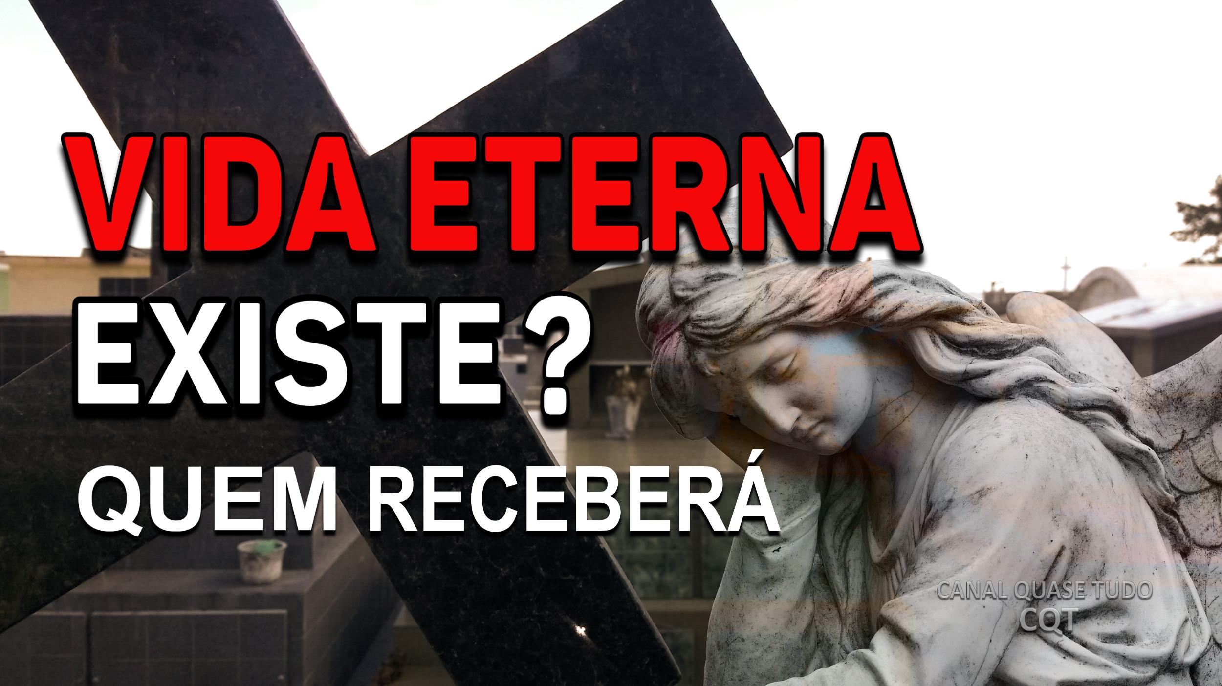 VIDA ETERNA, BIBLIA, CANAL QUASE TUDO, APOCALIPSE, VOLTA DE CRISTO