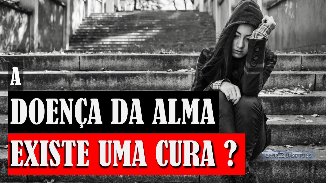 DOENÇA DA ALMA, CURA, PSICOLOGIA, DEPRESSÃO, CANAL QUASE TUDO